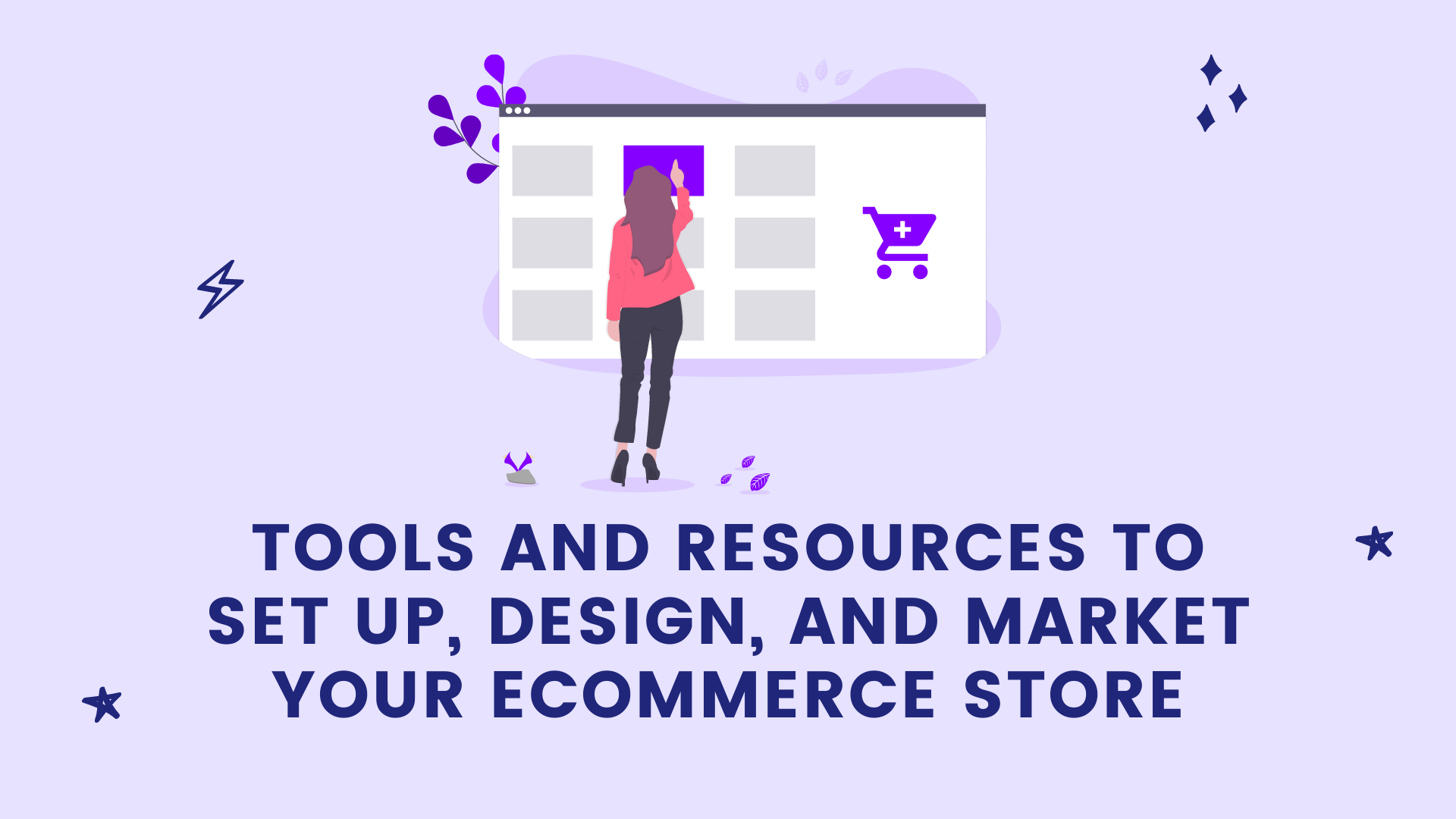 Tools and Resources to Set Up, Design, and Market Your Ecommerce Store