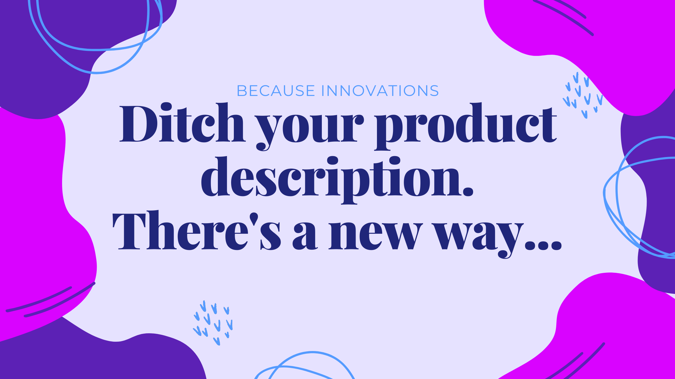 Ditch Your Product Description: There's a New Way